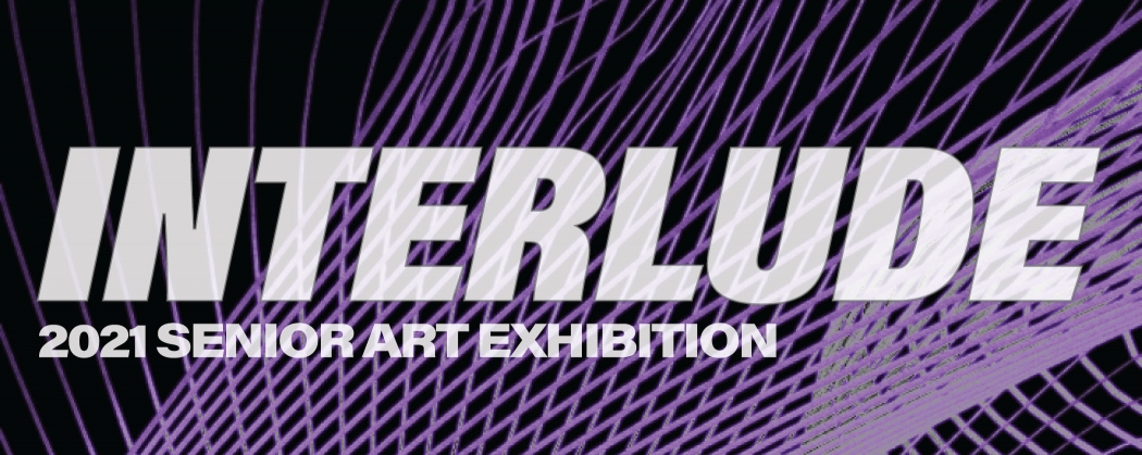 Senior Exhibition: INTERLUDE banner